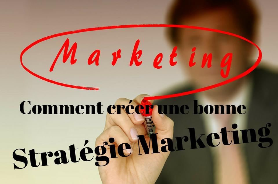 comment créer une bonne stratégie marketing